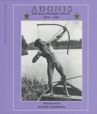 Adonis: The Male Physique Pin-Up 1870-1940