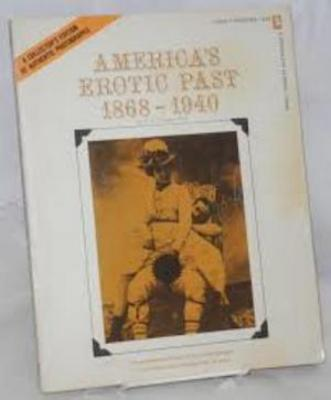 America's erotic past, 1868-1940; [an annotated collection of erotic photographs in America from the Civil War to today]