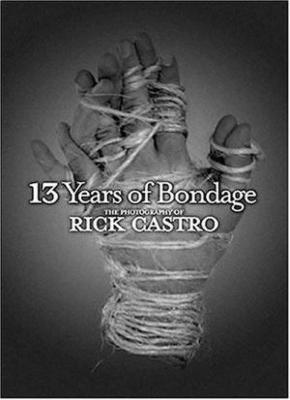 13 Years of Bondage: The Photography of Rick Castro