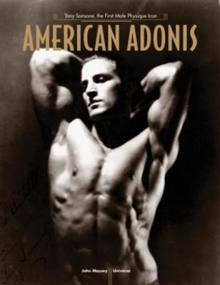American Adonis: Tony Sansone, The First Male Physique Icon