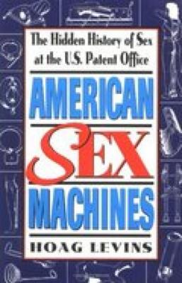 American Sex Machines: The Hidden History of Sex at the U.S. Patent Office